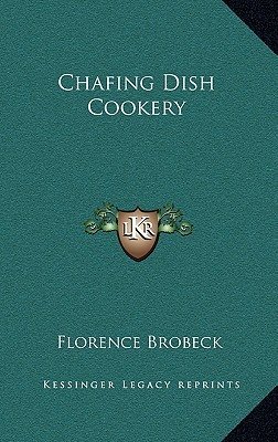 Chafing Dish Cookery by Brobeck, Florence [Hardcover]